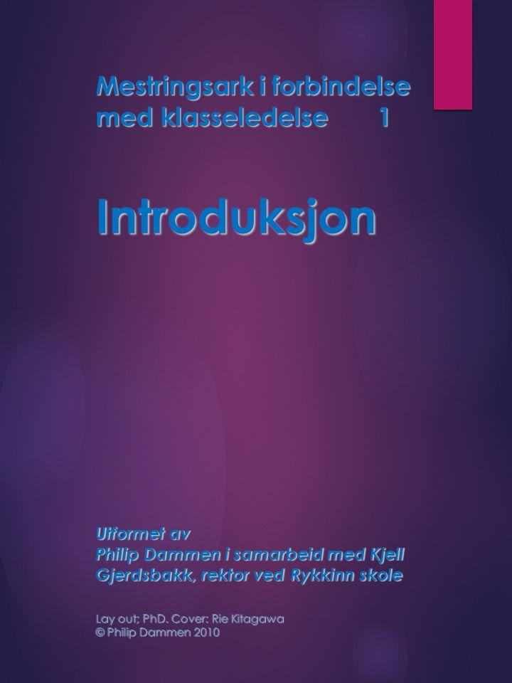 Mestringsark i forbindelse med klasseledelse1 Introduksjon Utformet av Philip Dammen i samarbeid med Kjell Gjerdsbakk, rektor ved Rykkinn skole Lay out; PhD.