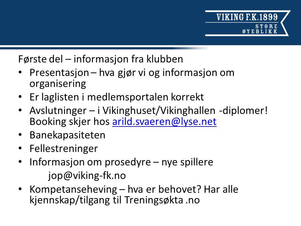 Første del – informasjon fra klubben Presentasjon – hva gjør vi og informasjon om organisering Er laglisten i medlemsportalen korrekt Avslutninger – i Vikinghuset/Vikinghallen -diplomer.