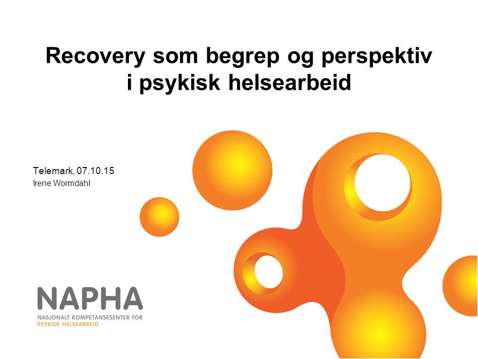 Telemark, 07.10.15 Irene Wormdahl Recovery som begrep og perspektiv i psykisk helsearbeid