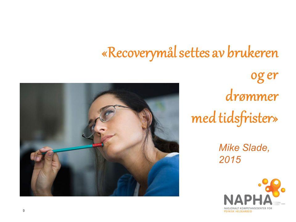 10 «Å arbeide på en recoveryorientert måte begynner med en overveielse av verdier»