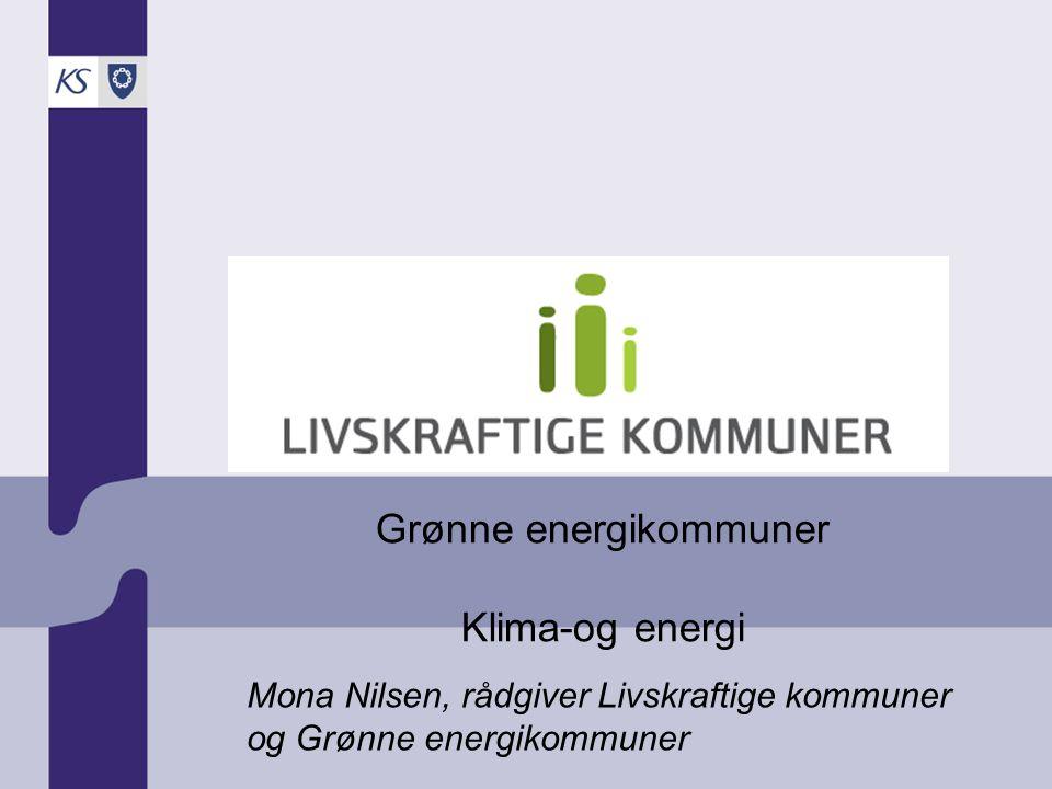 Grønne energikommuner Klima-og energi Mona Nilsen, rådgiver Livskraftige kommuner og Grønne energikommuner