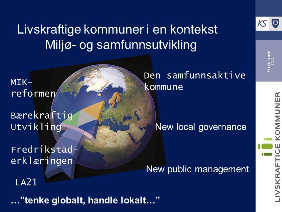 Presentasjon 2006 Livskraftige kommuner har utgangspunkt i reelle utfordringer knyttet til minst to tema Klima og energi (også Grønne e-komm) Viktige arealpolitiske hensyn Friluftsliv, folkehelse og livskvalitet Internasjonalt samarbeid Framtidsrettet produksjon og forbruk.