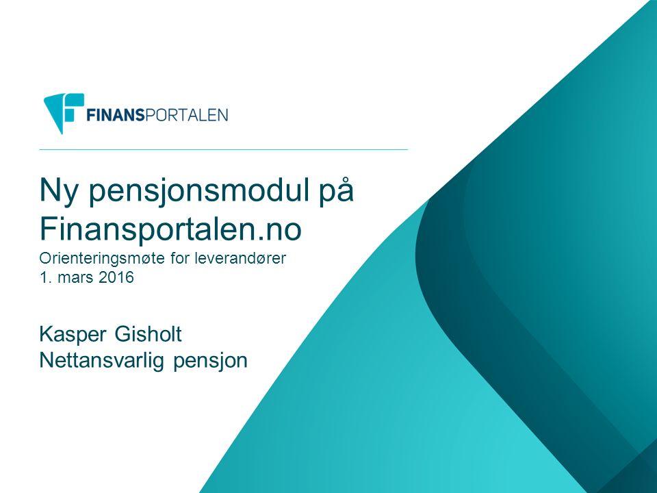 Ny pensjonsmodul på Finansportalen.no Orienteringsmøte for leverandører 1.