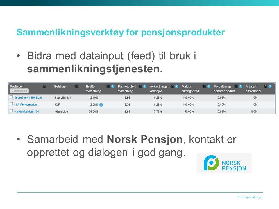 finansportalen.no Sammenlikningsverktøy for pensjonsprodukter Bidra med datainput (feed) til bruk i sammenlikningstjenesten.