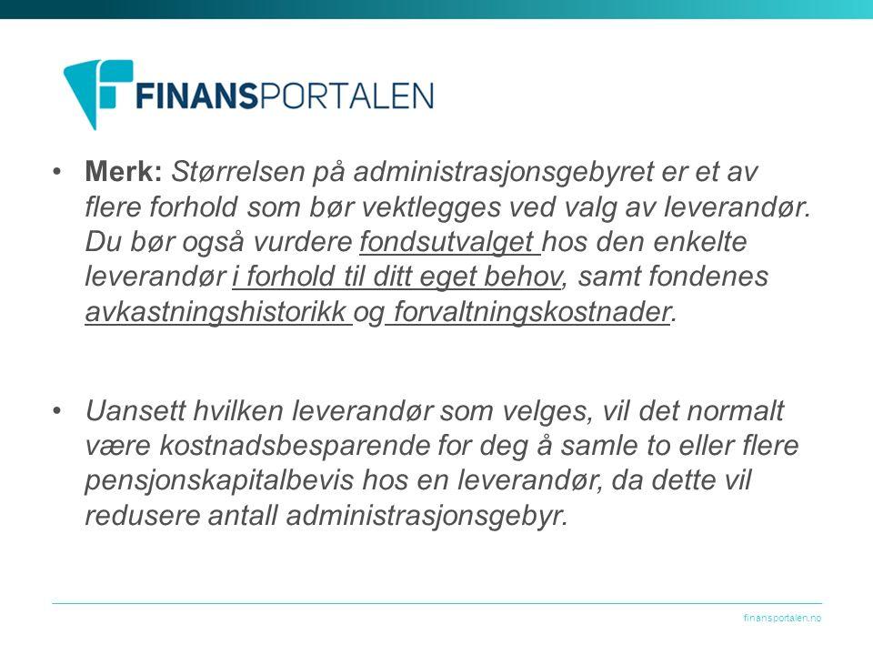 finansportalen.no Merk: Størrelsen på administrasjonsgebyret er et av flere forhold som bør vektlegges ved valg av leverandør.
