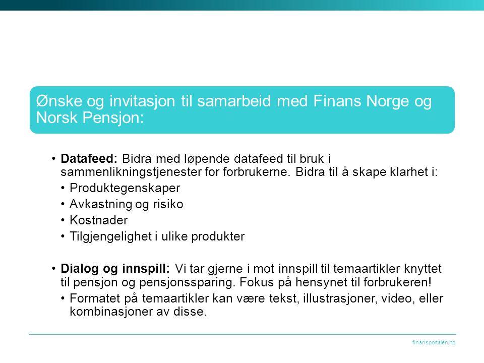 Ønske og invitasjon til samarbeid med Finans Norge og Norsk Pensjon: Datafeed: Bidra med løpende datafeed til bruk i sammenlikningstjenester for forbrukerne.