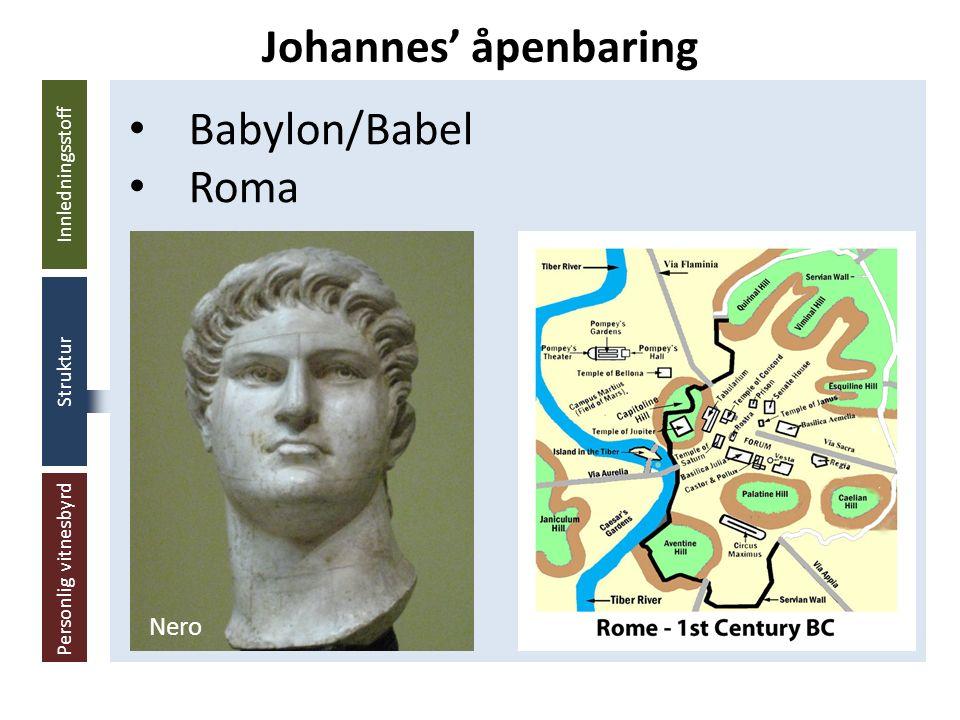 Innledningsstoff Struktur Personlig vitnesbyrd Babylon/Babel Roma Johannes' åpenbaring Nero