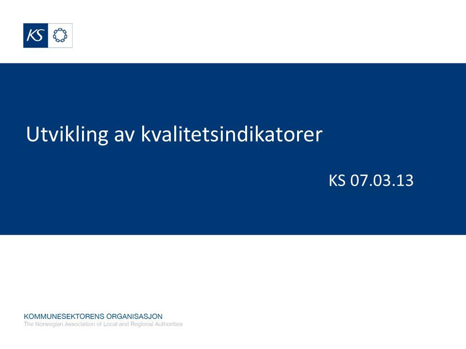 Utvikling av kvalitetsindikatorer KS 07.03.13