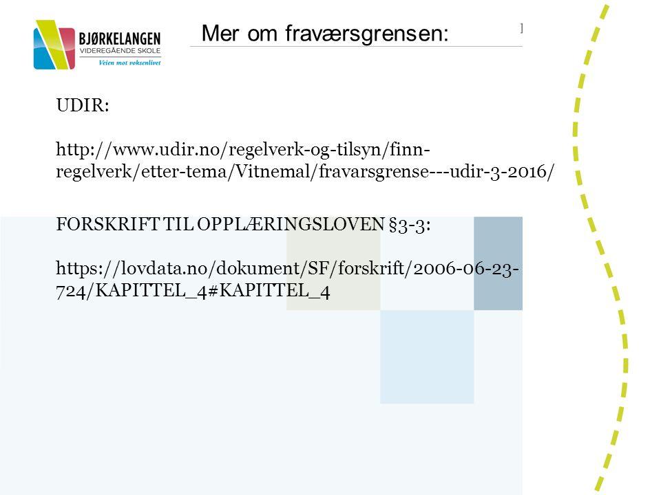 Mer om fraværsgrensen: 6 UDIR: http://www.udir.no/regelverk-og-tilsyn/finn- regelverk/etter-tema/Vitnemal/fravarsgrense---udir-3-2016/ FORSKRIFT TIL OPPLÆRINGSLOVEN §3-3: https://lovdata.no/dokument/SF/forskrift/2006-06-23- 724/KAPITTEL_4#KAPITTEL_4
