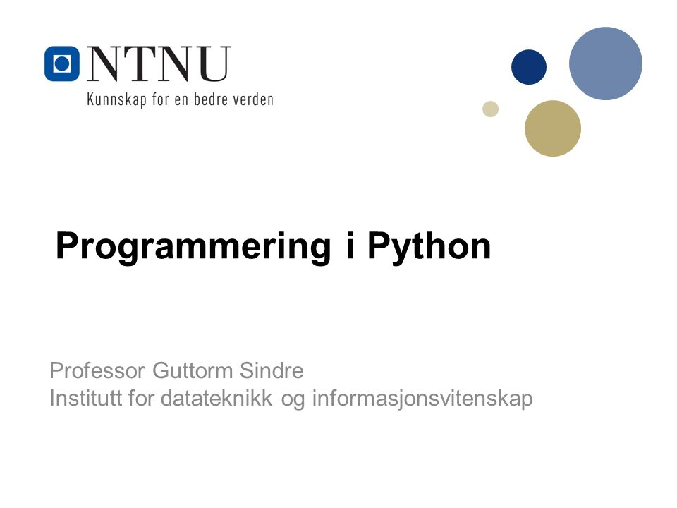 Professor Guttorm Sindre Institutt for datateknikk og informasjonsvitenskap Programmering i Python
