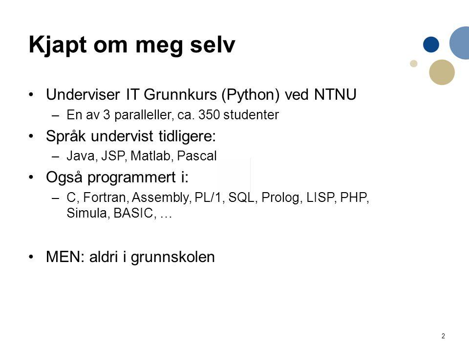 2 Kjapt om meg selv Underviser IT Grunnkurs (Python) ved NTNU –En av 3 paralleller, ca.