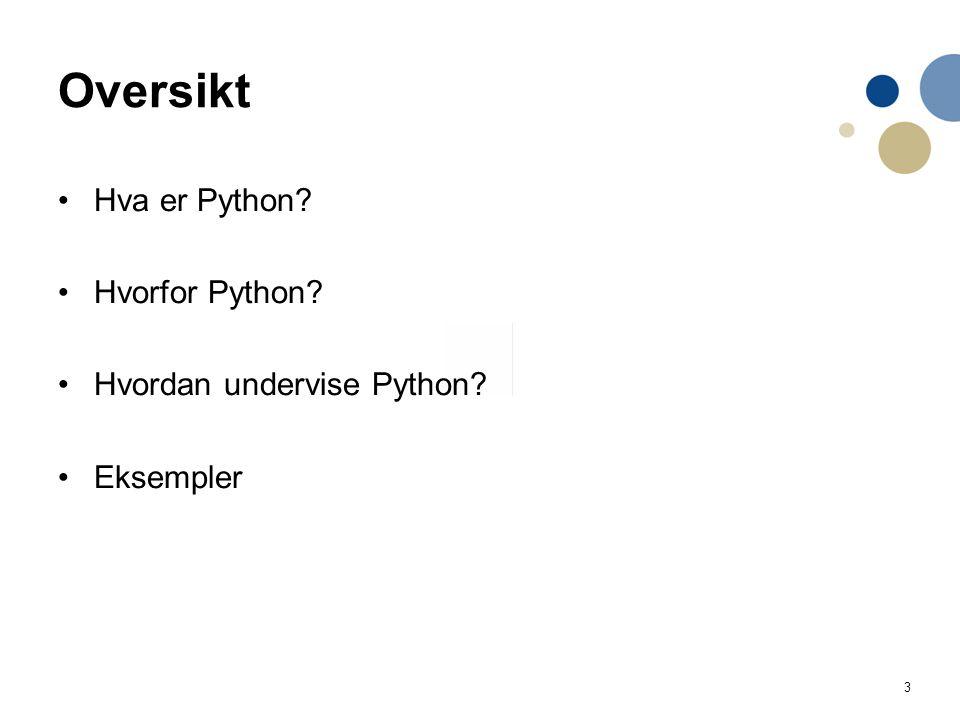 3 Oversikt Hva er Python Hvorfor Python Hvordan undervise Python Eksempler