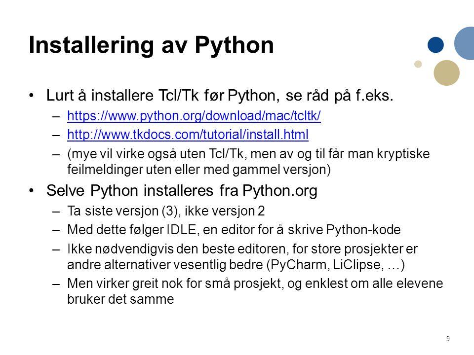 9 Installering av Python Lurt å installere Tcl/Tk før Python, se råd på f.eks.