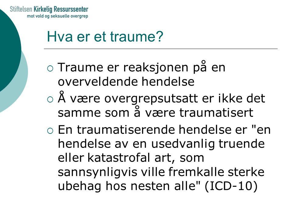 Hva er et traume?  Traume er reaksjonen på en overveldende hendelse  Å være overgrepsutsatt er ikke det samme som å være traumatisert  En traumatis