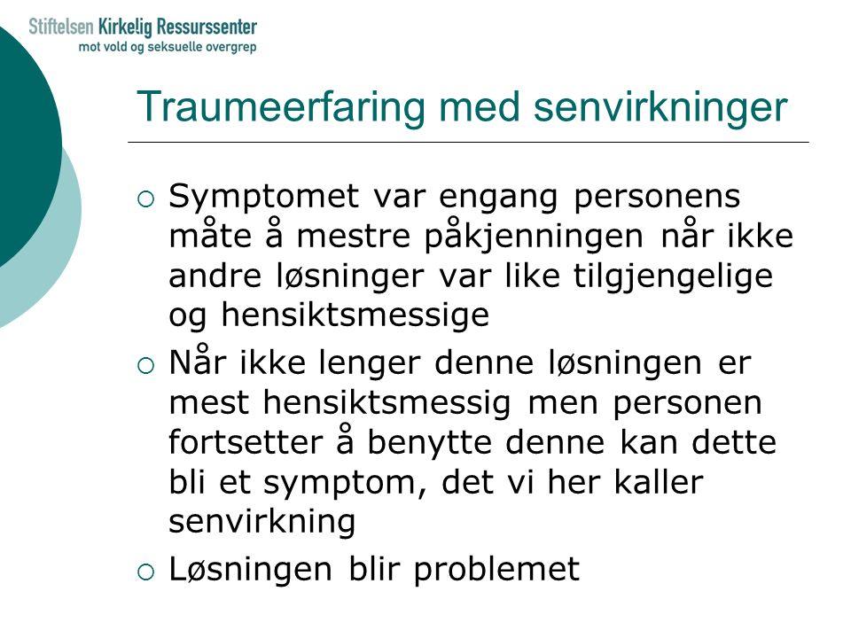 Traumeerfaring med senvirkninger  Symptomet var engang personens måte å mestre påkjenningen når ikke andre løsninger var like tilgjengelige og hensik