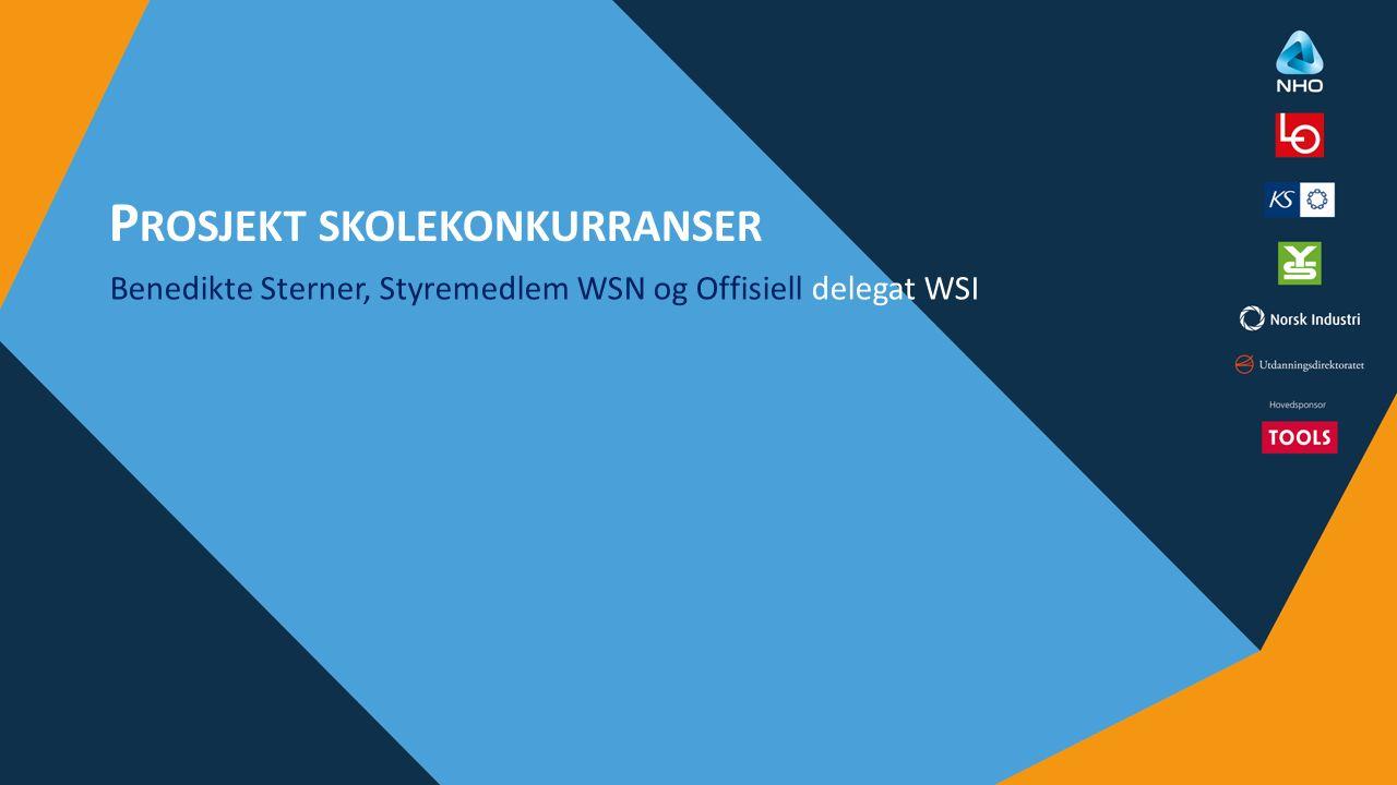 P ROSJEKT SKOLEKONKURRANSER Benedikte Sterner, Styremedlem WSN og Offisiell delegat WSI