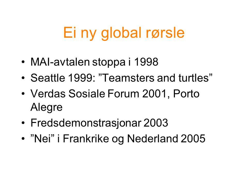 Ei ny global rørsle MAI-avtalen stoppa i 1998 Seattle 1999: Teamsters and turtles Verdas Sosiale Forum 2001, Porto Alegre Fredsdemonstrasjonar 2003 Nei i Frankrike og Nederland 2005