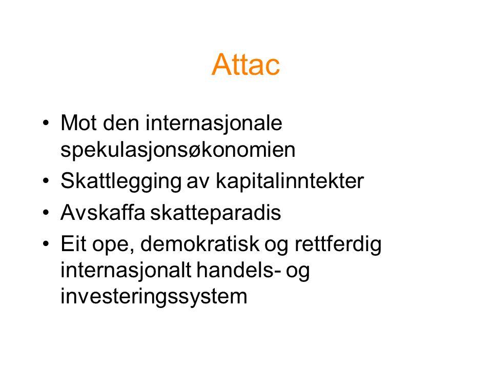 Attac Mot den internasjonale spekulasjonsøkonomien Skattlegging av kapitalinntekter Avskaffa skatteparadis Eit ope, demokratisk og rettferdig internasjonalt handels- og investeringssystem