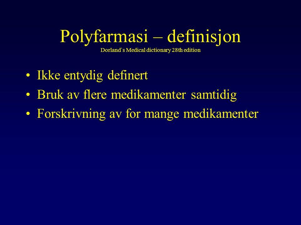 Polyfarmasi – definisjon Dorland`s Medical dictionary 28th edition Ikke entydig definert Bruk av flere medikamenter samtidig Forskrivning av for mange medikamenter