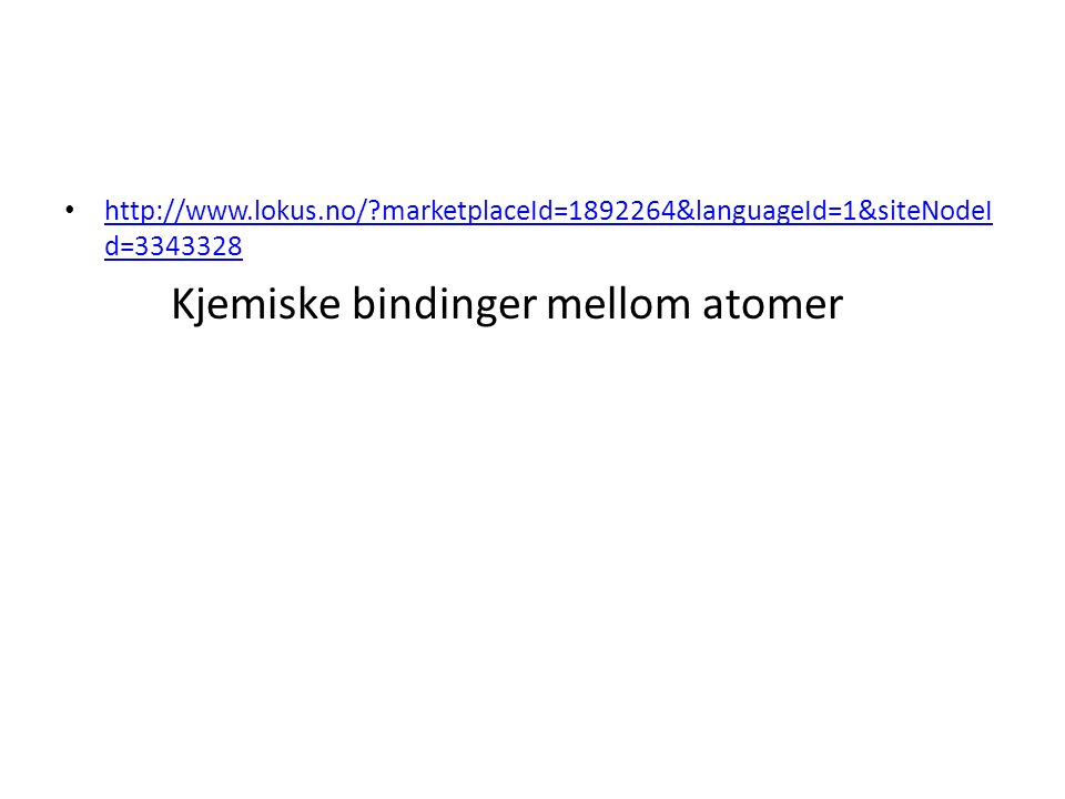 marketplaceId= &languageId=1&siteNodeI d= marketplaceId= &languageId=1&siteNodeI d= Kjemiske bindinger mellom atomer