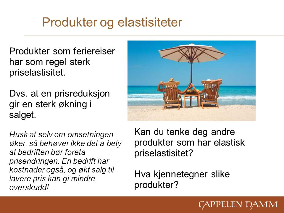Produkter og elastisiteter Produkter som feriereiser har som regel sterk priselastisitet.