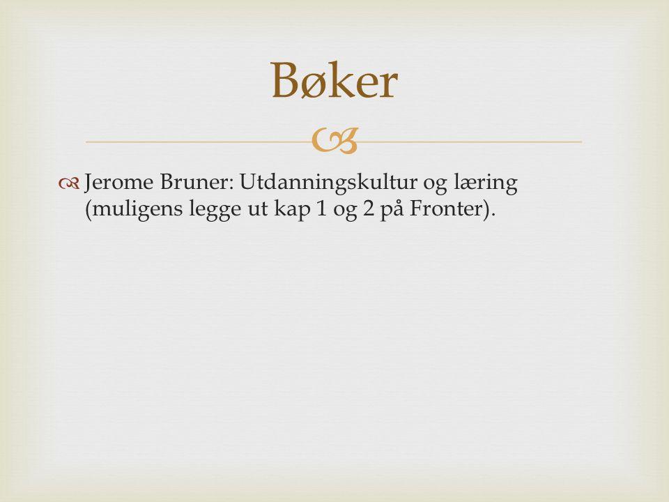   Jerome Bruner: Utdanningskultur og læring (muligens legge ut kap 1 og 2 på Fronter). Bøker