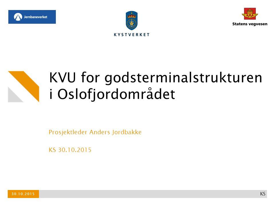 KVU for godsterminalstrukturen i Oslofjordområdet Prosjektleder Anders Jordbakke KS 30.10.2015 30.10.2015 KS