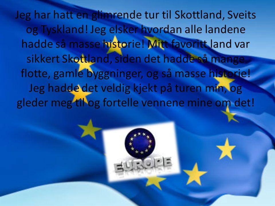 Jeg har hatt en glimrende tur til Skottland, Sveits og Tyskland.