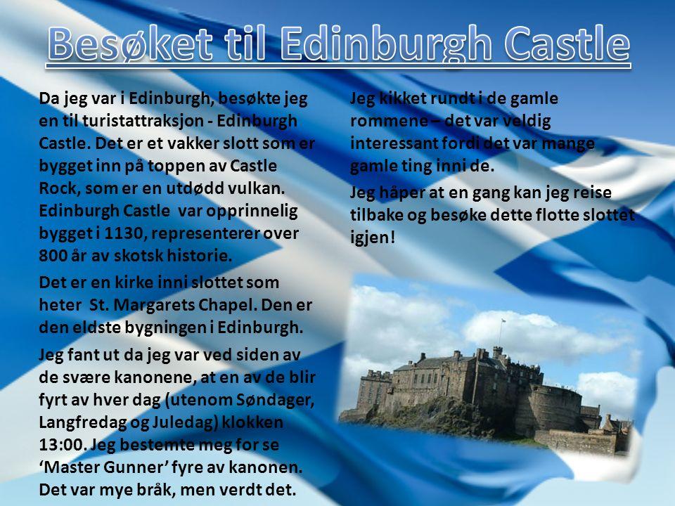 Da jeg var i Edinburgh, besøkte jeg en til turistattraksjon - Edinburgh Castle.