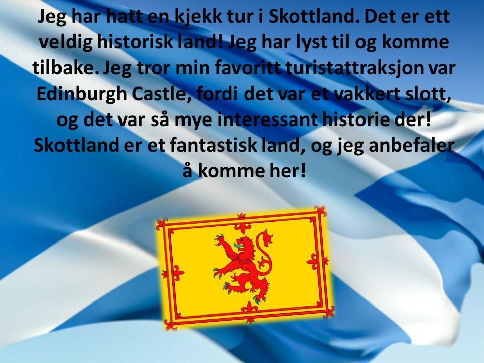 Jeg har hatt en kjekk tur i Skottland.Det er ett veldig historisk land.