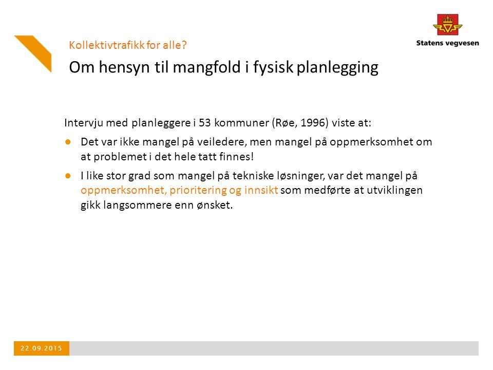 Om hensyn til mangfold i fysisk planlegging Intervju med planleggere i 53 kommuner (Røe, 1996) viste at: ● Det var ikke mangel på veiledere, men mangel på oppmerksomhet om at problemet i det hele tatt finnes.
