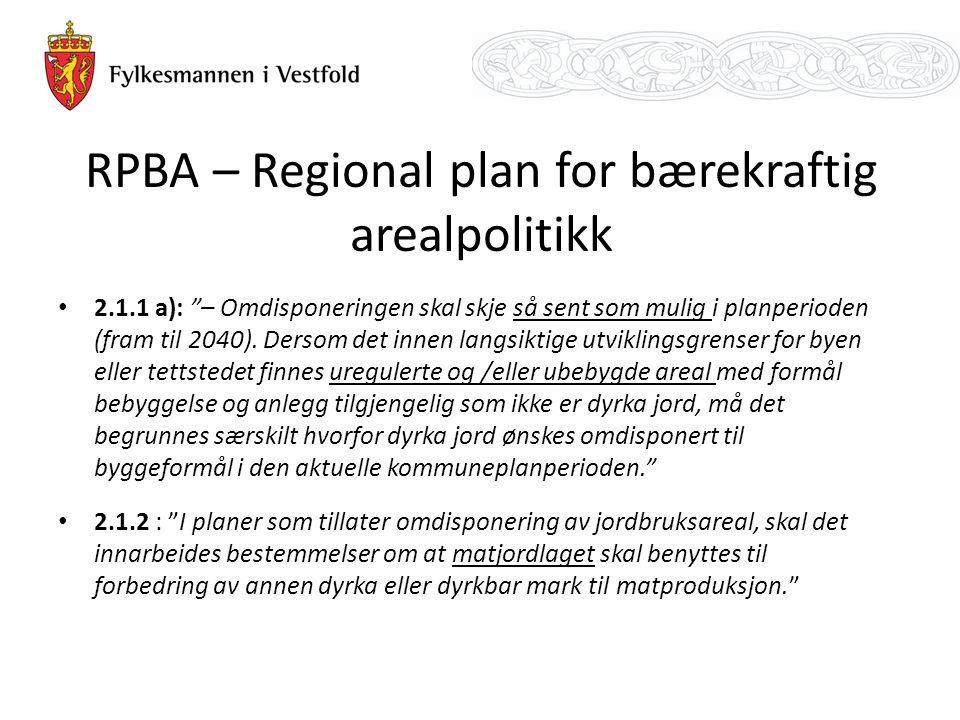 RPBA – Regional plan for bærekraftig arealpolitikk 2.1.1 a): – Omdisponeringen skal skje så sent som mulig i planperioden (fram til 2040).