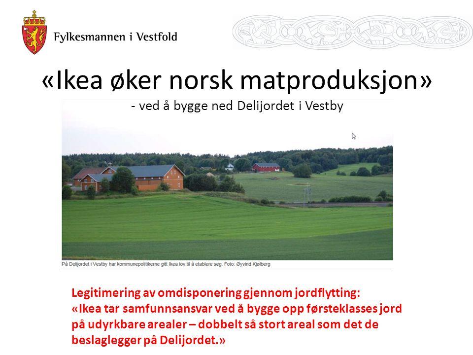 «Ikea øker norsk matproduksjon» - ved å bygge ned Delijordet i Vestby Legitimering av omdisponering gjennom jordflytting: «Ikea tar samfunnsansvar ved å bygge opp førsteklasses jord på udyrkbare arealer – dobbelt så stort areal som det de beslaglegger på Delijordet.»