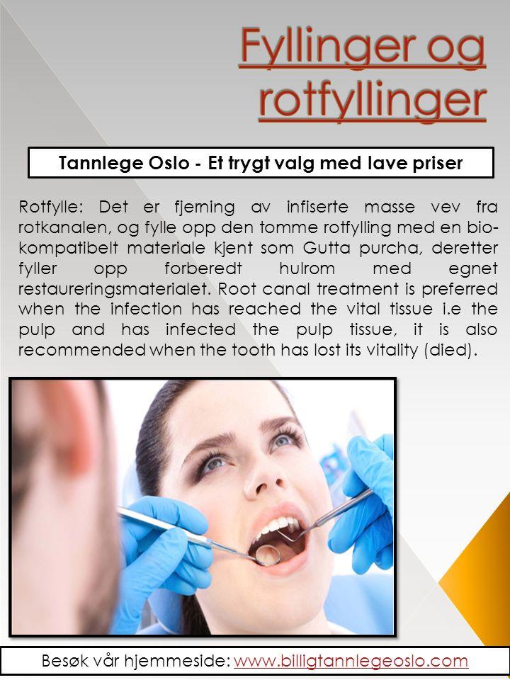Tannlege Oslo - Et trygt valg med lave priser Rotfylle: Det er fjerning av infiserte masse vev fra rotkanalen, og fylle opp den tomme rotfylling med en bio- kompatibelt materiale kjent som Gutta purcha, deretter fyller opp forberedt hulrom med egnet restaureringsmaterialet.