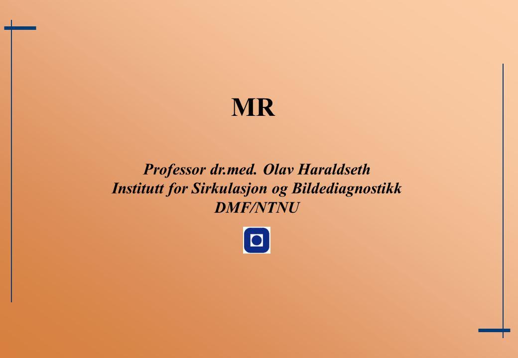 MR Professor dr.med. Olav Haraldseth Institutt for Sirkulasjon og Bildediagnostikk DMF/NTNU