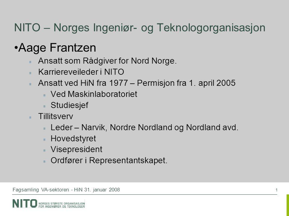 1 Fagsamling VA-sektoren - HiN 31. januar 2008 NITO – Norges Ingeniør- og Teknologorganisasjon Aage Frantzen Ansatt som Rådgiver for Nord Norge. Karri