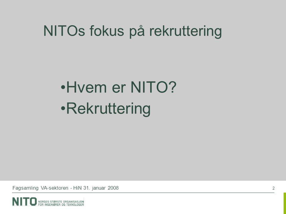 2 Fagsamling VA-sektoren - HiN 31. januar 2008 NITOs fokus på rekruttering Hvem er NITO? Rekruttering