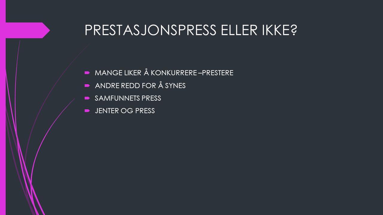 PRESTASJONSPRESS ELLER IKKE.