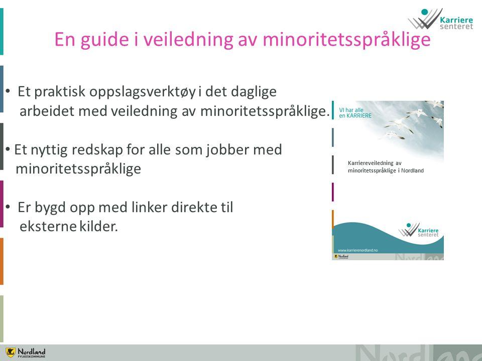 Karriereveiledning av minoritetsspråklige i Nordland Et praktisk oppslagsverktøy i det daglige arbeidet med veiledning av minoritetsspråklige.