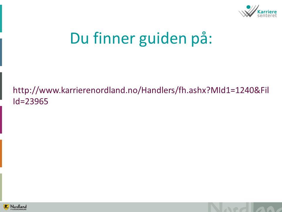 http://www.karrierenordland.no/Handlers/fh.ashx MId1=1240&Fil Id=23965 Du finner guiden på:
