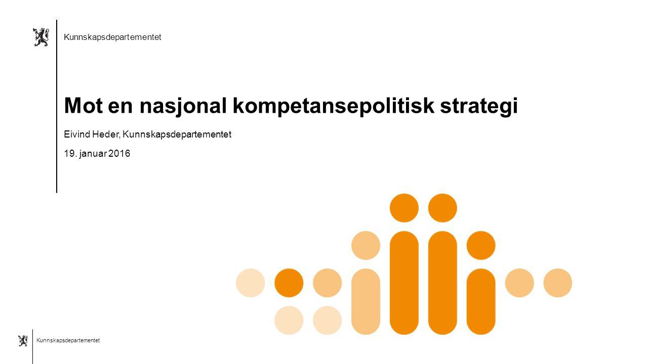 Kunnskapsdepartementet Norsk mal: Startside Alternativ 6 Kunnskapsdepartementet Mot en nasjonal kompetansepolitisk strategi Eivind Heder, Kunnskapsdepartementet 19.