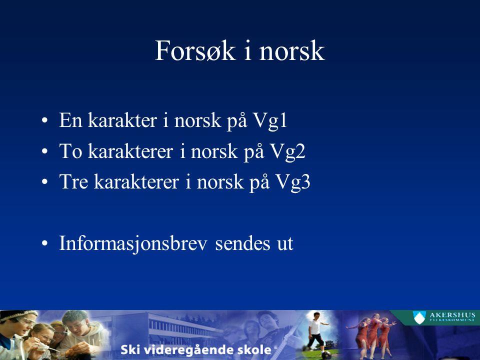 Forsøk i norsk En karakter i norsk på Vg1 To karakterer i norsk på Vg2 Tre karakterer i norsk på Vg3 Informasjonsbrev sendes ut
