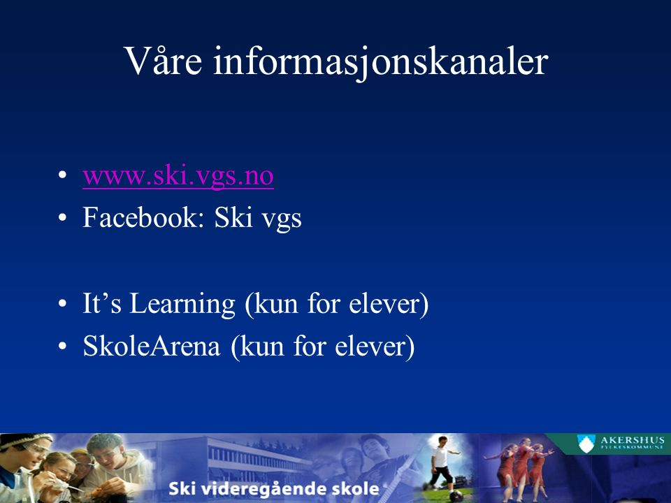 Våre informasjonskanaler   Facebook: Ski vgs It's Learning (kun for elever) SkoleArena (kun for elever)