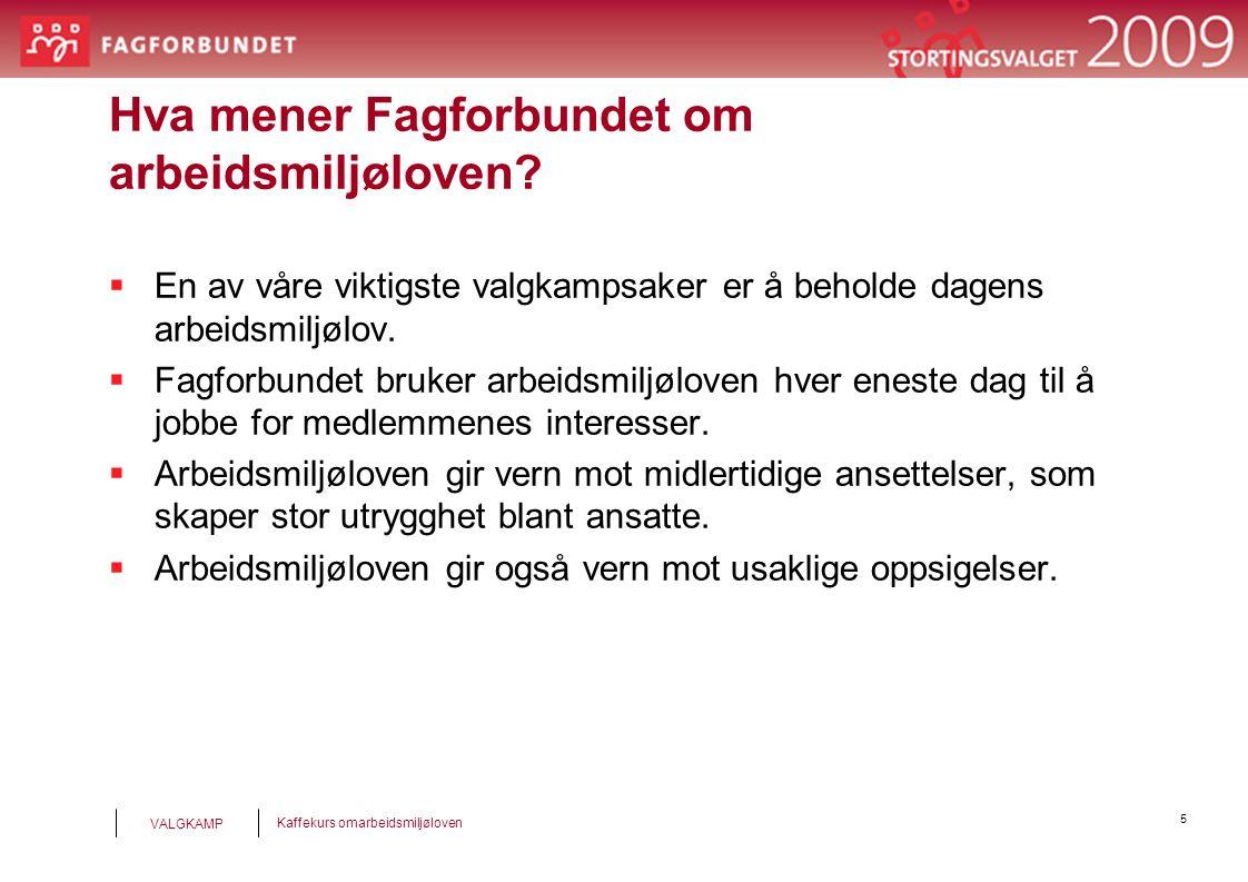 5 Kaffekurs omarbeidsmiljøloven VALGKAMP Hva mener Fagforbundet om arbeidsmiljøloven.