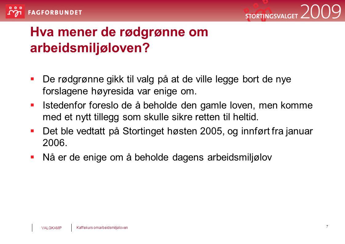 7 Kaffekurs omarbeidsmiljøloven VALGKAMP Hva mener de rødgrønne om arbeidsmiljøloven.