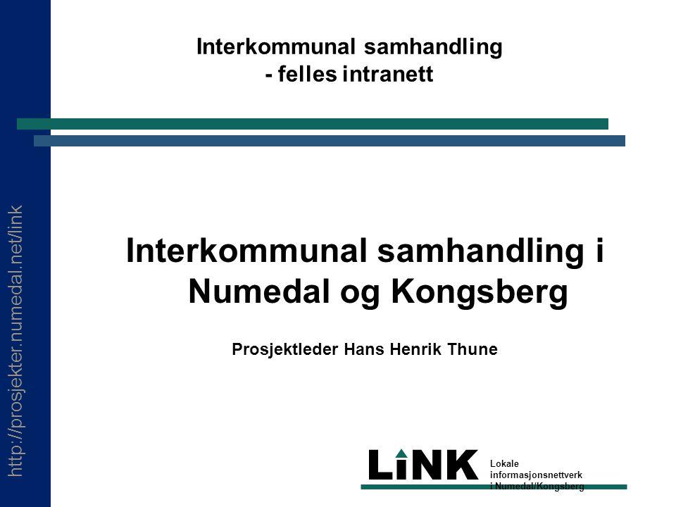 http://prosjekter.numedal.net/link LINK Lokale informasjonsnettverk i Numedal/Kongsberg Interkommunal samhandling - felles intranett Interkommunal samhandling i Numedal og Kongsberg Prosjektleder Hans Henrik Thune