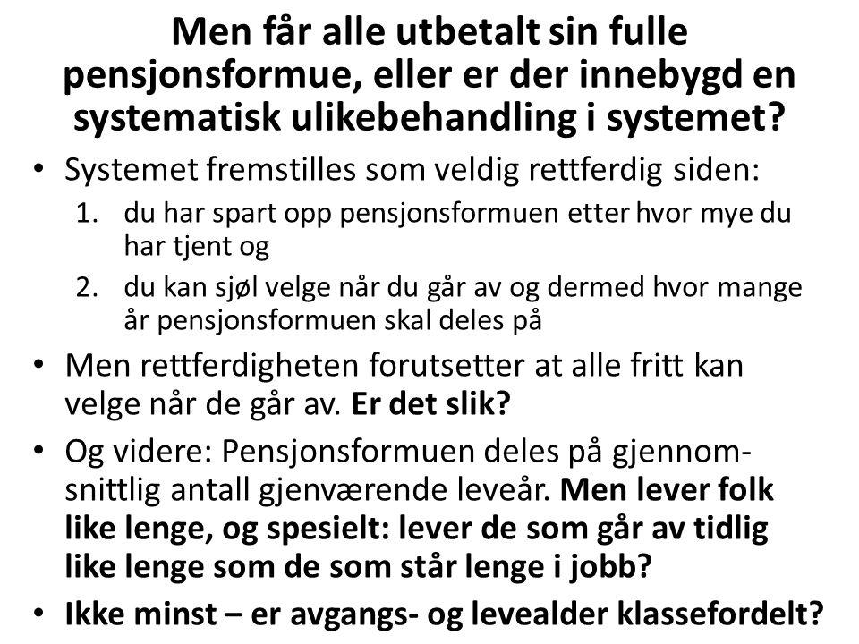 Men får alle utbetalt sin fulle pensjonsformue, eller er der innebygd en systematisk ulikebehandling i systemet? Systemet fremstilles som veldig rettf