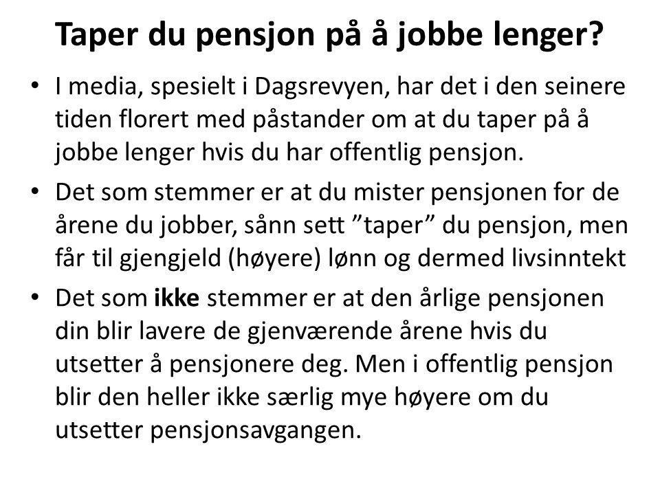 Taper du pensjon på å jobbe lenger? I media, spesielt i Dagsrevyen, har det i den seinere tiden florert med påstander om at du taper på å jobbe lenger