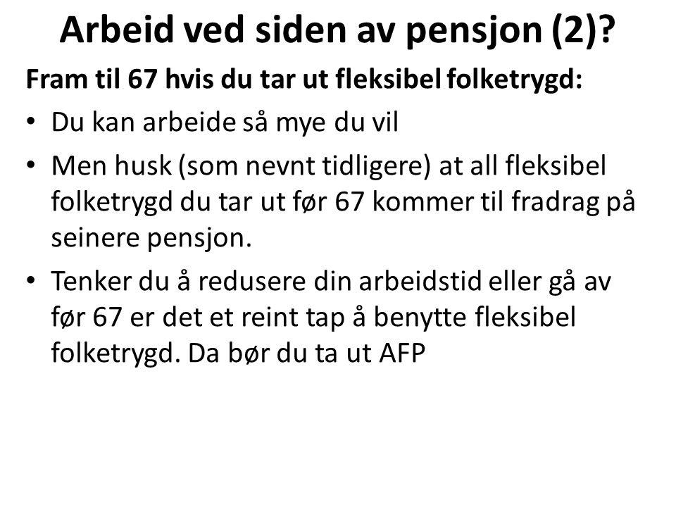 Arbeid ved siden av pensjon (2)? Fram til 67 hvis du tar ut fleksibel folketrygd: Du kan arbeide så mye du vil Men husk (som nevnt tidligere) at all f
