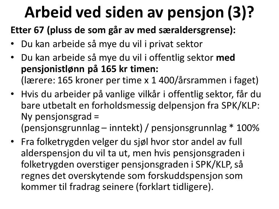 Arbeid ved siden av pensjon (3)? Etter 67 (pluss de som går av med særaldersgrense): Du kan arbeide så mye du vil i privat sektor Du kan arbeide så my